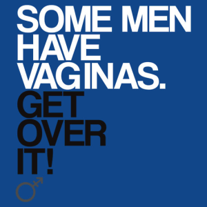Some men have vaginas. Get over it!