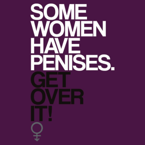 Some women have penises. Get over it!